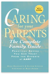 Caring for Your Parents: The Complete Family Guide (AARP®) by Hugh Delehanty